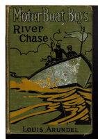 MOTOR BOAT BOYS' RIVER CHASE or Six Chums Afloat and Ashore. Motor Boat Boys Series #6. by Arundel, Louis (pseudonym of St. George Rathborne, 1854-1938)