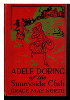 ADELE DORING OF THE SUNNYSIDE CLUB, Adele Doring Series #1. by North, Grace May (1876-1960).