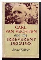 CARL VAN VECHTEN AND THE IRREVERANT DECADES. by [Van Vechten, Carl, 1880-1964] Kellner, Bruce
