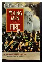 YOUNG MEN & FIRE. by MacLean, Norman.