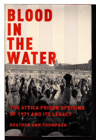 BLOOD IN THE WATER: The Attica Prison Uprising of 1971 and Its Legacy by Thompson, Heather Ann.