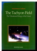 THE TACHYON FIELD: The Vibrational Energy Of The Future. by Galliani, Maddalena.