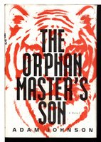 THE ORPHAN MASTER'S SON. by Johnson, Adam.