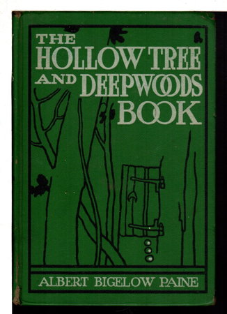 THE HOLLOW TREE AND DEEP WOODS BOOK: Being a New Edition in One Volume of the Hollow Tree and In the Deep Woods with Several New Stories and Pictures Added.. by Paine, Albert Bigelow.