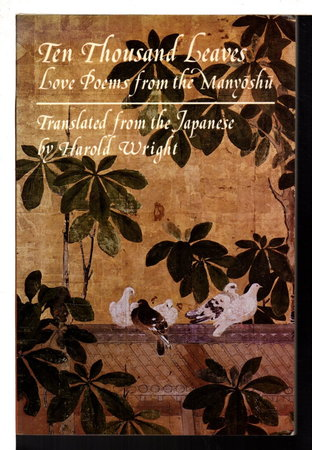 TEN THOUSAND LEAVES:Love Poems From The Manyoshu. by Wright, Harold, translator.