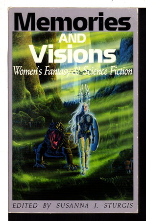 MEMORIES AND VISIONS: Women's Fantasy and Science Fiction. by Sturgis, Susanna J., editor