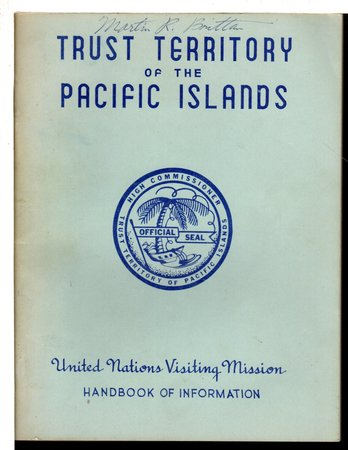 TRUST TERRITORY OF THE PACIFIC ISLANDS: United Nation Visiting Mission Handbook of Information. by Nucker, D. H, Acting High Commissioner.