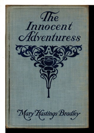 THE INNOCENT ADVENTURESS. by Bradley, Mary Hastings (1882-1976).