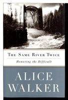 THE SAME RIVER TWICE. Honoring the Difficult. by Walker, Alice.
