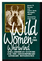 WILD WOMEN IN THE WHIRLWIND: Afra-American Culture and the Contemporary Literary Renaissance. by Braxton, Joanne M. and Andree Nicola McLaughlin, editors. Foreword by Audre Lorde.