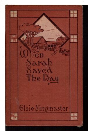 WHEN SARAH SAVED THE DAY. by Singmaster, Elsie [Lewars, 1879-1958]