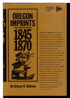 OREGON IMPRINTS 1845-1870. by Belknap, George N.