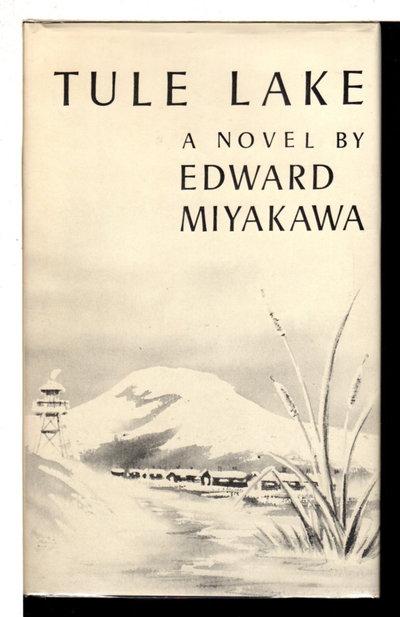 TULE LAKE. by Miyakawa, Edward.