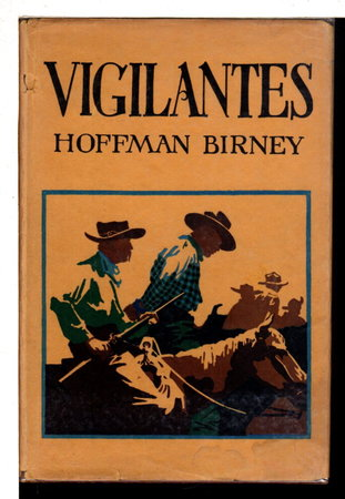 VIGILANTES: A Chronicle of the Rise and Fall of the Plummer Gang of Outlaws in and about Virginia City, Montana in the early '60's. by Birney, Hoffman, Illustrated by Hargens, Charles