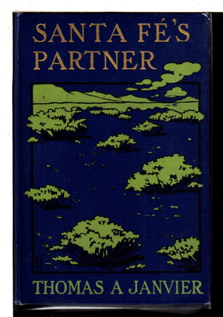 SANTA FE'S PARTNER: Being Some Memorials of Events in a New-Mexican Track-end Town by Janvier, Thomas A. (1849 - 1913)