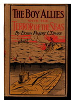 THE BOY ALLIES WITH THE TERROR OF THE SEAS; or, The Last Shot of Submarine D-16 (#4 of Boy Allies with the Navy Series) by Drake, Ensign Robert L. (pseudonym for Clair W. Hayes)