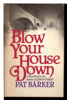 BLOW YOUR HOUSE DOWN. by Barker, Pat.
