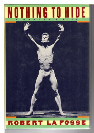 NOTHING TO HIDE: A Dancer's Life. by La Fosse, Robert with Andrew Mark Wentink.