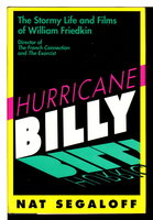 HURRICANE BILLY: The Stormy Life and Films of William Friedkin. by [Friedkin, William] Segaloff, Nat.