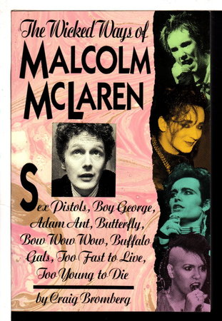 THE WICKED WAYS OF MALCOLM MCLAREN. by Bromberg, Craig.