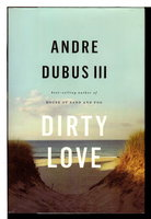 DIRTY LOVE. by Dubus, Andre III.