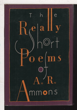 THE REALLY SHORT POEMS OF A. R. AMMONS. by Ammons, A. R (1926-2001)