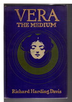 VERA THE MEDIUM. by Davis, Richard Harding (1964-1916)