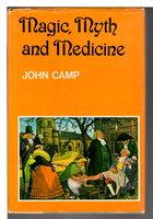 MAGIC, MYTH AND MEDICINE. by Camp, John.