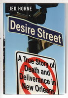 DESIRE STREET: A True Story of Death and Deliverance in New Orleans. by Horne, Jed.
