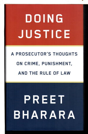 DOING JUSTICE: A Prosecutor's Thoughts on Crime, Punishment, and the Rule of Law. by Bharara, Preet.
