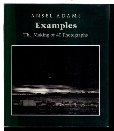 EXAMPLES: The Making of 40 Photographs. by Adams, Ansel.