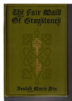 THE FAIR MAID OF GRAYSTONES. by [Decorative Binding] Dix, Beulah Marie (1876-1970); Blanche Greer, illustrator.