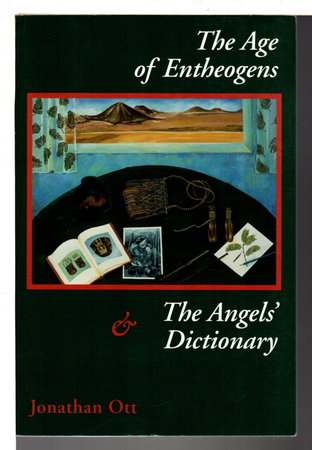 THE AGE OF ENTHEOGENS & THE ANGELS' DICTIONARY. by Ott, Jonathan.