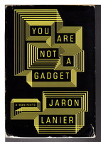 YOU ARE NOT A GADGET: A Manifesto. by Lanier, Jaron.