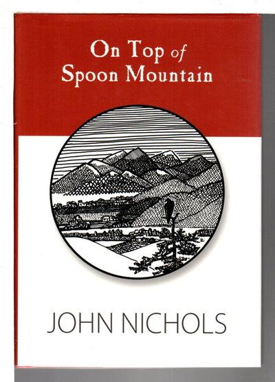 ON TOP OF SPOON MOUNTAIN. by Nichols, John.