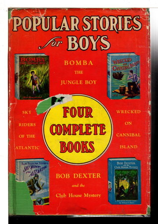 POPULAR STORIES FOR BOYS: Bomba the Jungle Boy, Sky Riders of the Atlantic, Bob Dexter and the Club House Mystery, Wrecked on Cannibal Island. by Rockwood, Roy; Richard H. Stone, Willard F. Baker and Fenworth Moore.