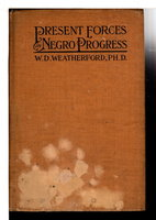 PRESENT FORCES IN NEGRO PROGRESS. by Weatherford, W. D., Ph. D. (Willis Duke Weatherford, 1875-1970)