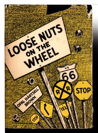 LOOSE NUTS ON THE WHEEL. by Brown, Opal Hartsell.