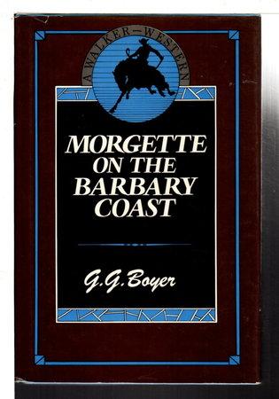 MORGETTE ON THE BARBARY COAST. by Boyer, G. (Glenn) G.