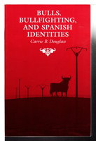 BULLS, BULLFIGHTING, AND SPANISH IDENTITIES. by Douglass, Carrie B.