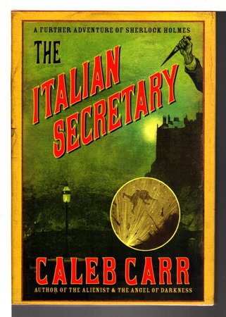 THE ITALIAN SECRETARY: A Further Adventure of Sherlock Holmes. by Carr, Caleb.