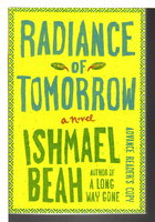 RADIANCE OF TOMORROW. by Beah, Ishmael.