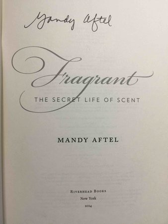 FRAGRANT: The Secret Life of Scent. by Aftel, Mandy .