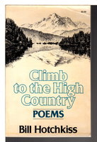 CLIMB TO THE HIGH COUNTRY: Poems. by Hotchkiss, Bill.