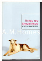 THINGS YOU SHOULD KNOW: A Collection of Stories. by Homes, A. M.