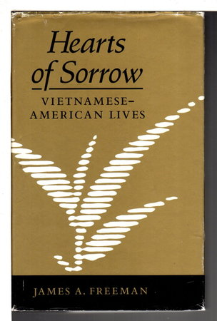 HEARTS OF SORROW: Vietnamese-American Lives. by Freeman, James.