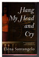 HANG MY HEAD AND CRY. by Santangelo, Elena.