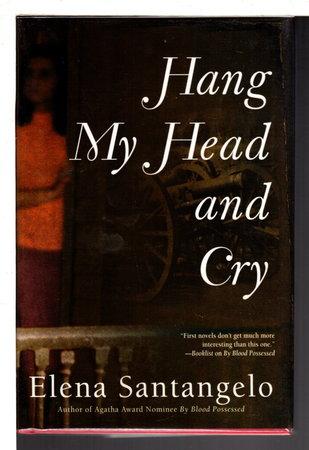 HANG MY HEAD AND CRY. by Santangelo, Elena.