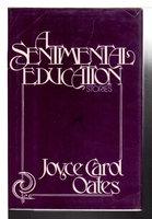 A SENTIMENTAL EDUCATION. by Oates, Joyce Carol.
