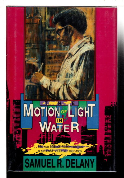 MOTION OF LIGHT IN WATER: Sex and Science Fiction Writing in the East Village, 1957-1965. by Delany, Samuel R.